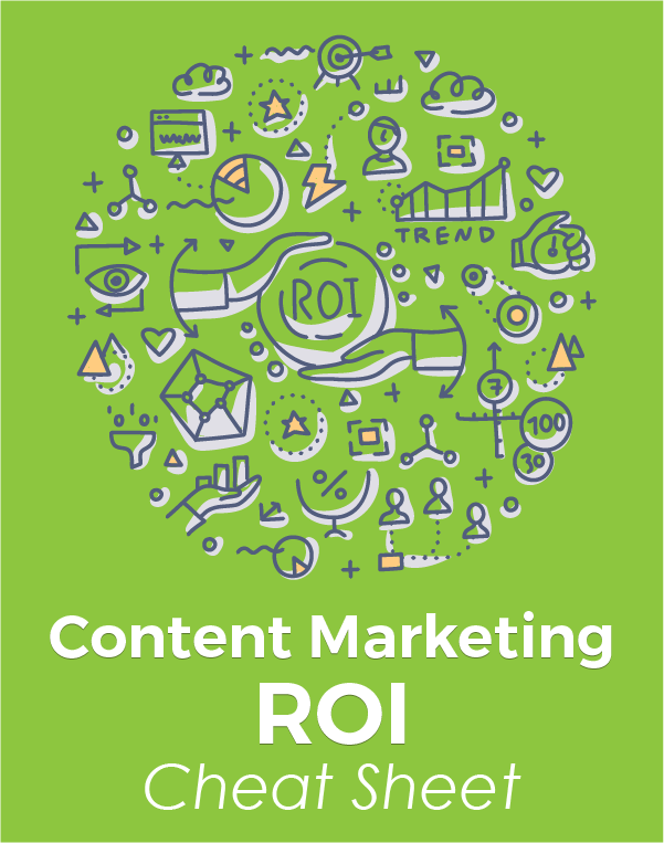 Content Marketing ROI Cheat Sheet