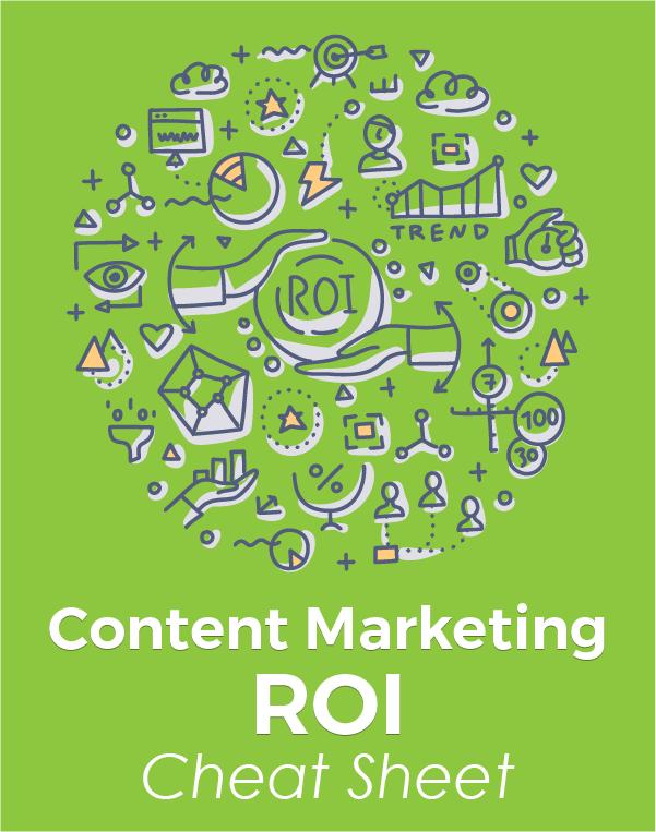 Content Marketing ROI Cheat Sheet